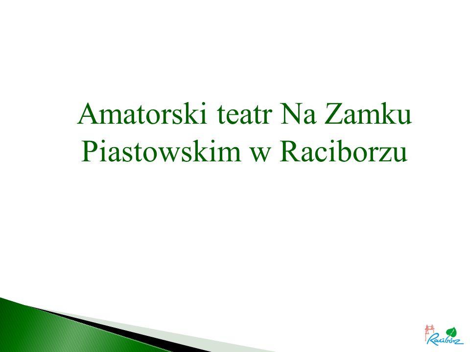 Amatorski teatr Na Zamku Piastowskim w Raciborzu