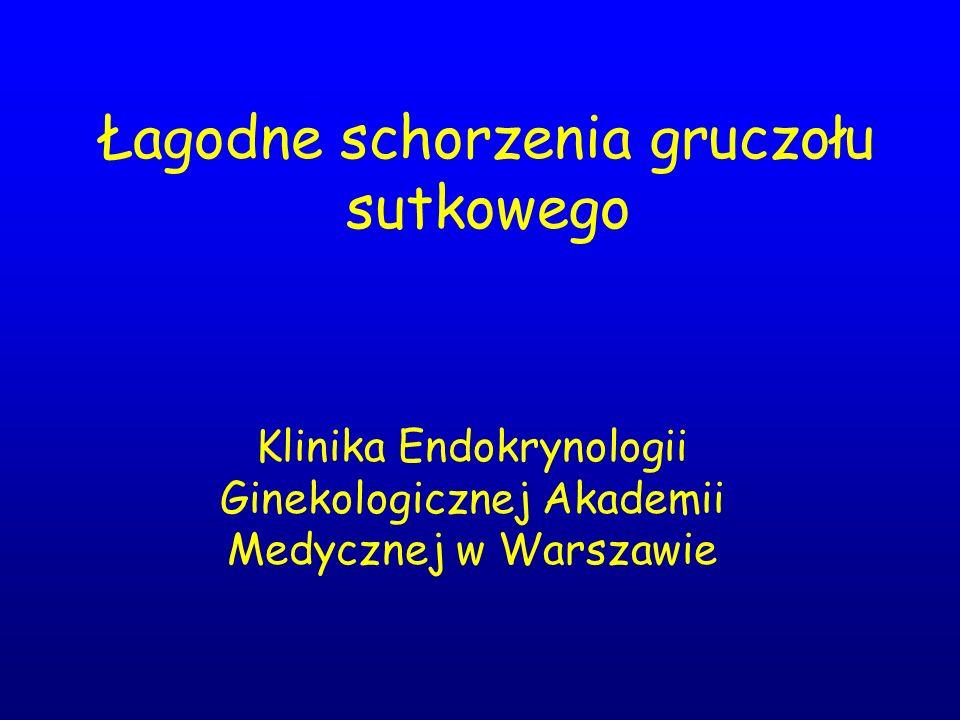 Łagodne schorzenia gruczołu sutkowego Klinika Endokrynologii Ginekologicznej Akademii Medycznej w Warszawie