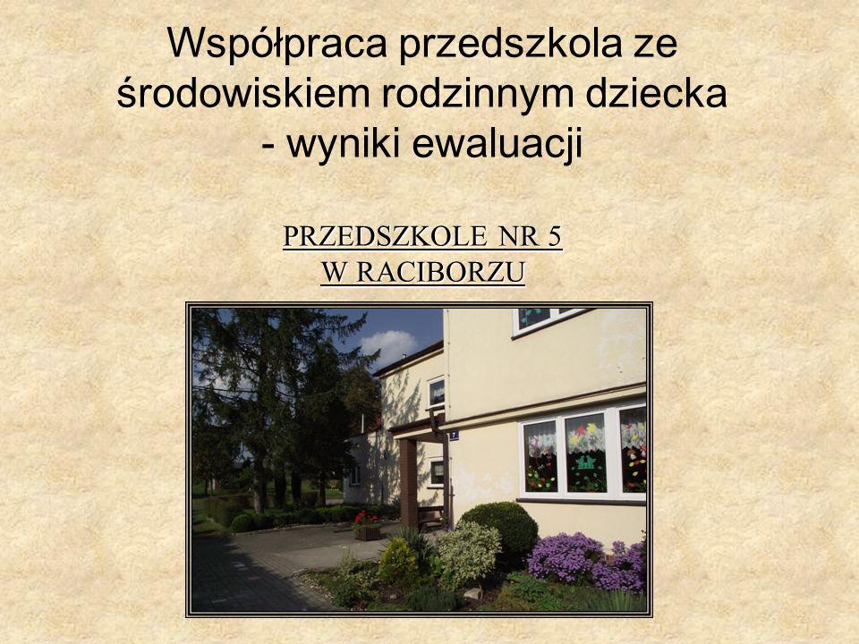 W roku 2012/2013 w Przedszkolu Nr 5 w Raciborzu przeprowadzono ewaluację na obszarze współpracy przedszkola ze środowiskiem rodzinnym dziecka.