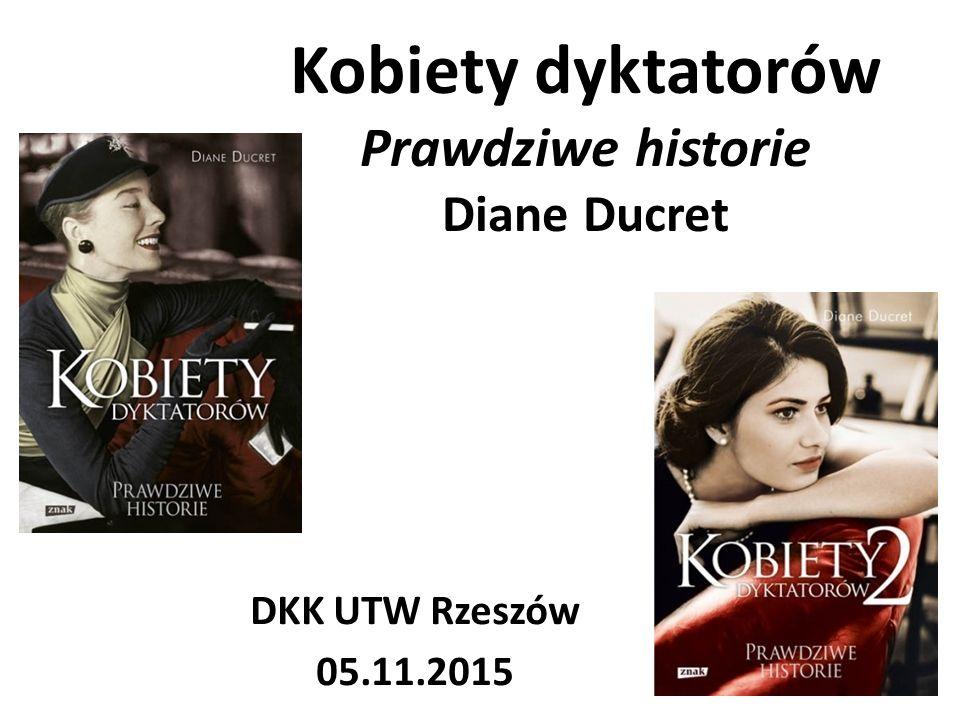Kobiety dyktatorów Prawdziwe historie Diane Ducret DKK UTW Rzeszów 05.11.2015