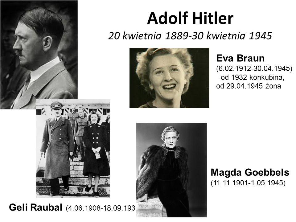 Adolf Hitler 20 kwietnia 1889-30 kwietnia 1945 Eva Braun (6.02.1912-30.04.1945) -od 1932 konkubina, od 29.04.1945 żona Geli Raubal (4.06.1908-18.09.1931) Magda Goebbels (11.11.1901-1.05.1945)