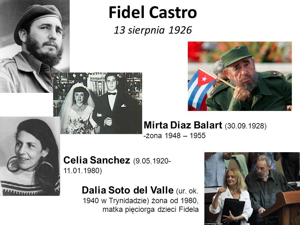 Fidel Castro 13 sierpnia 1926 Celia Sanchez (9.05.1920- 11.01.1980) Dalia Soto del Valle (ur. ok. 1940 w Trynidadzie) żona od 1980, matka pięciorga dz