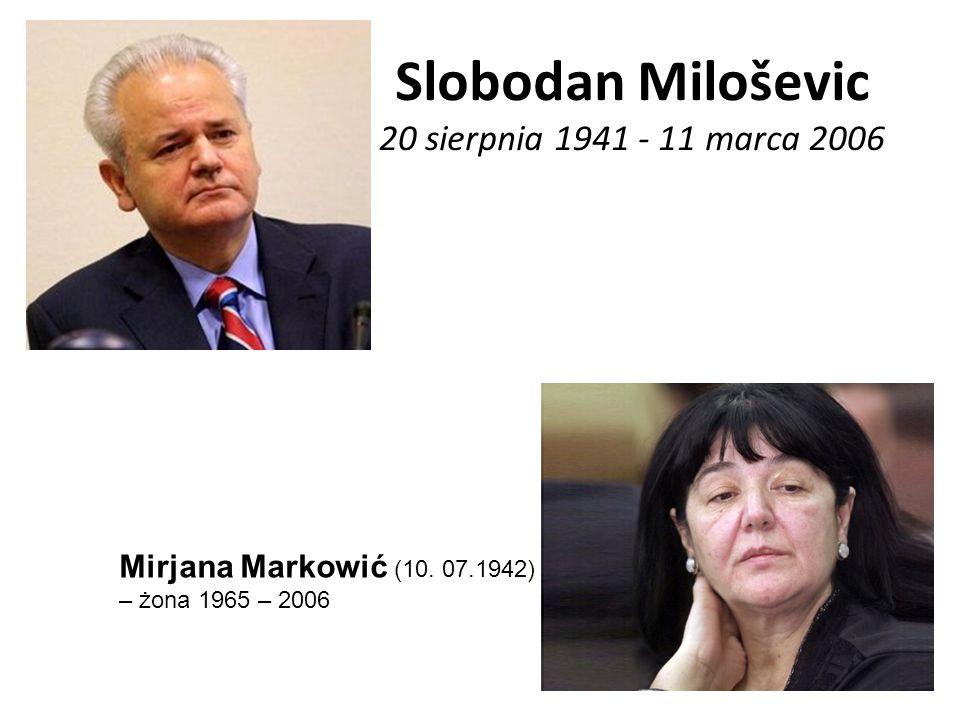 Slobodan Miloševic 20 sierpnia 1941 - 11 marca 2006 Mirjana Markowić (10. 07.1942) – żona 1965 – 2006