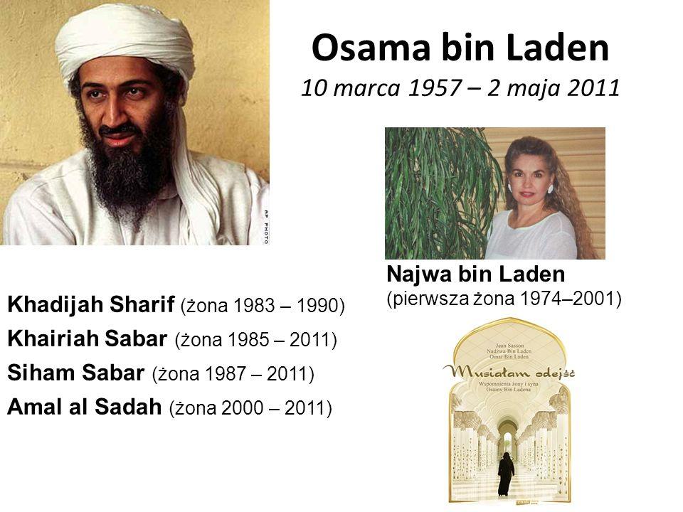 Osama bin Laden 10 marca 1957 – 2 maja 2011 Najwa bin Laden (pierwsza żona 1974–2001) Khadijah Sharif (żona 1983 – 1990) Khairiah Sabar (żona 1985 – 2011) Siham Sabar (żona 1987 – 2011) Amal al Sadah (żona 2000 – 2011)