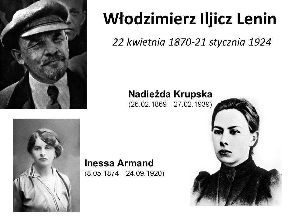Włodzimierz Iljicz Lenin 22 kwietnia 1870-21 stycznia 1924 Nadieżda Krupska (26.02.1869 - 27.02.1939) Inessa Armand (8.05.1874 - 24.09.1920)