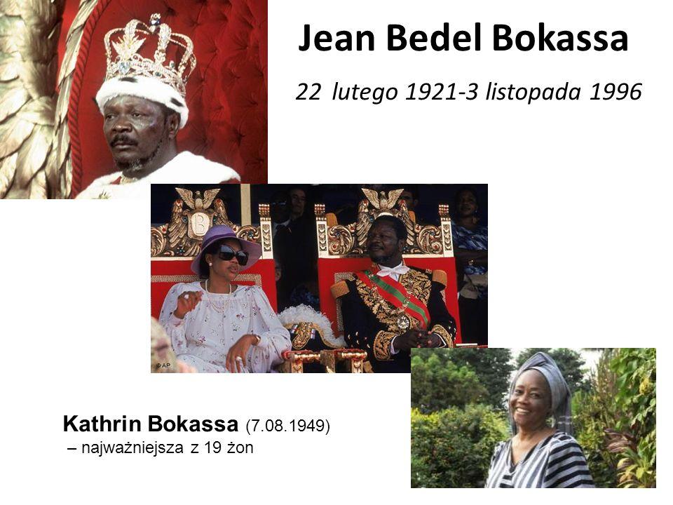 Jean Bedel Bokassa 22 lutego 1921-3 listopada 1996 Kathrin Bokassa (7.08.1949) – najważniejsza z 19 żon