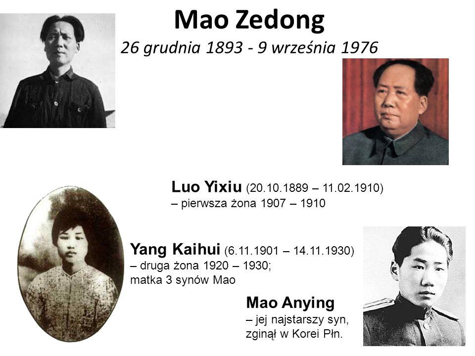 Mao Zedong 26 grudnia 1893 - 9 września 1976 Yang Kaihui (6.11.1901 – 14.11.1930) – druga żona 1920 – 1930; matka 3 synów Mao Luo Yixiu (20.10.1889 – 11.02.1910) – pierwsza żona 1907 – 1910 Mao Anying – jej najstarszy syn, zginął w Korei Płn.