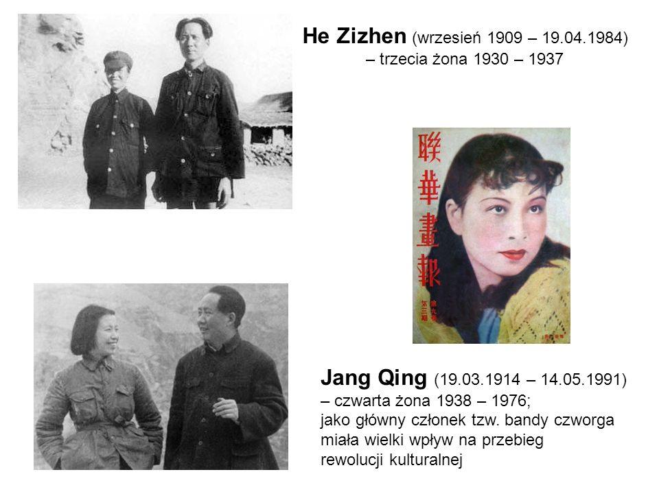 He Zizhen (wrzesień 1909 – 19.04.1984) – trzecia żona 1930 – 1937 Jang Qing (19.03.1914 – 14.05.1991) – czwarta żona 1938 – 1976; jako główny członek