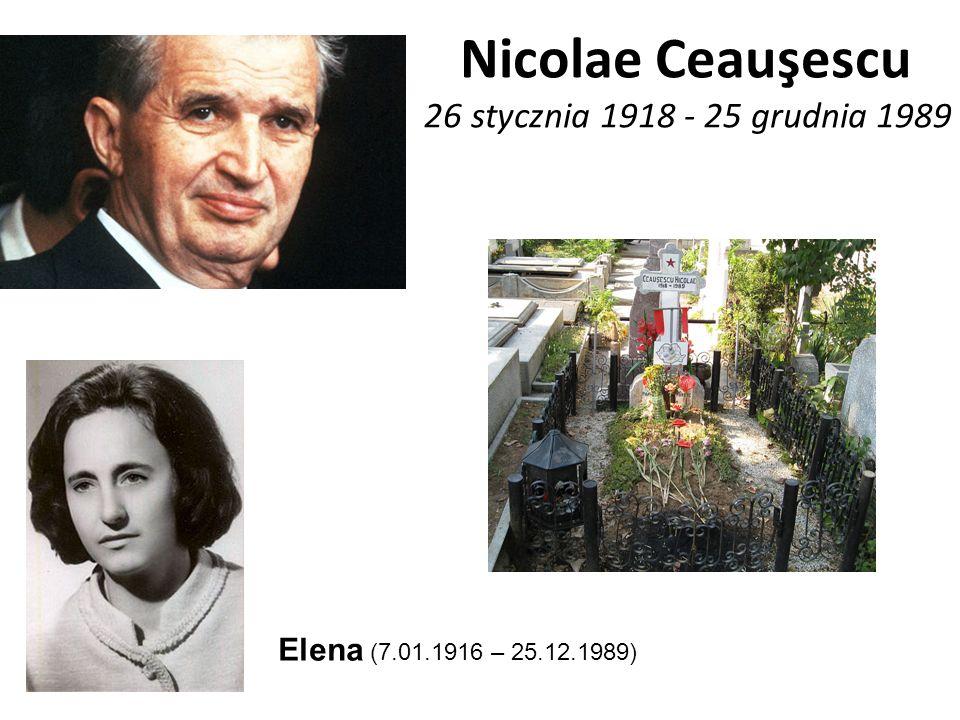 Nicolae Ceauşescu 26 stycznia 1918 - 25 grudnia 1989 Elena (7.01.1916 – 25.12.1989)