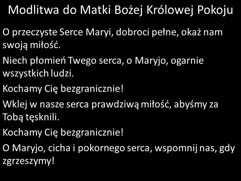 Modlitwa do Matki Bożej Królowej Pokoju O przeczyste Serce Maryi, dobroci pełne, okaż nam swoją miłość.