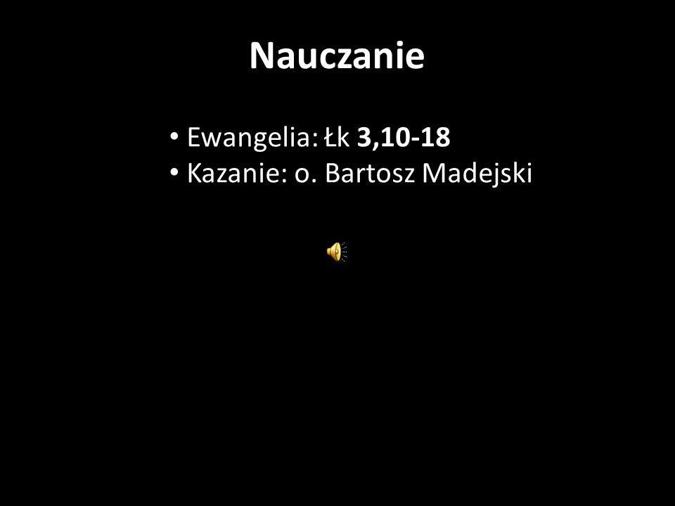Nauczanie Ewangelia: Łk 3,10-18 Kazanie: o. Bartosz Madejski