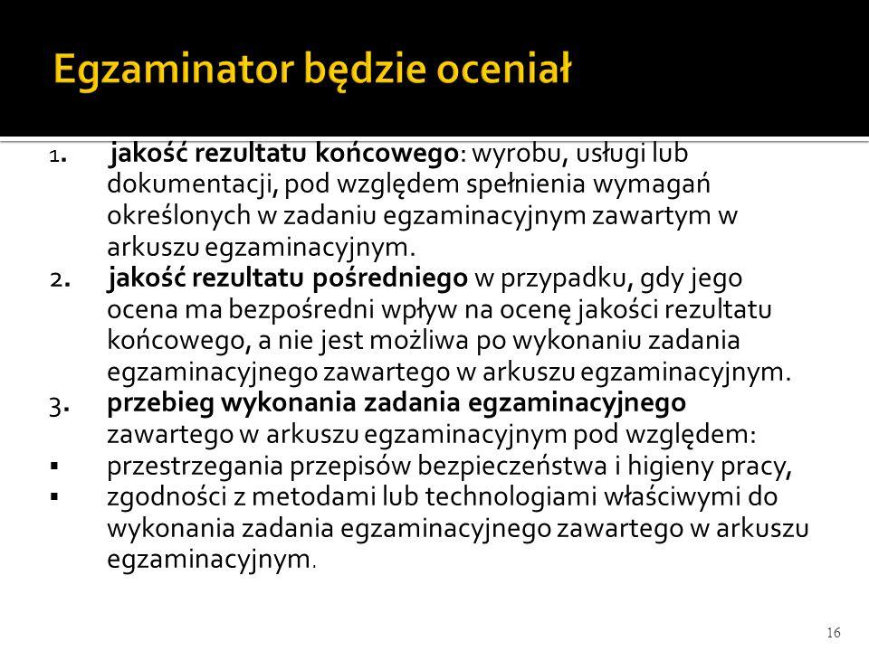 1. jakość rezultatu końcowego: wyrobu, usługi lub dokumentacji, pod względem spełnienia wymagań określonych w zadaniu egzaminacyjnym zawartym w arkusz