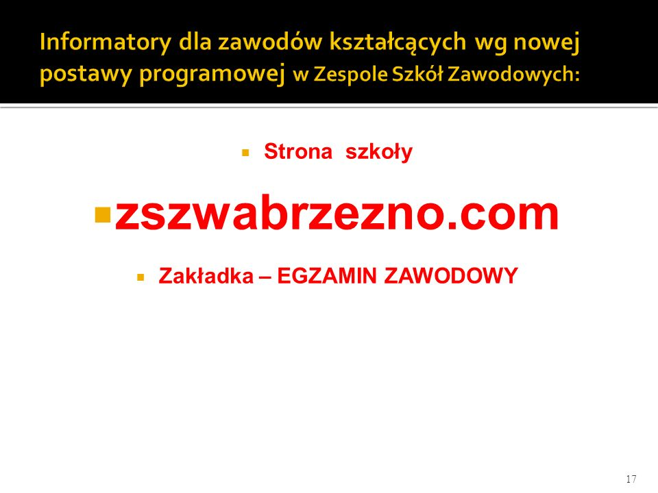  Strona szkoły  zszwabrzezno.com  Zakładka – EGZAMIN ZAWODOWY 17