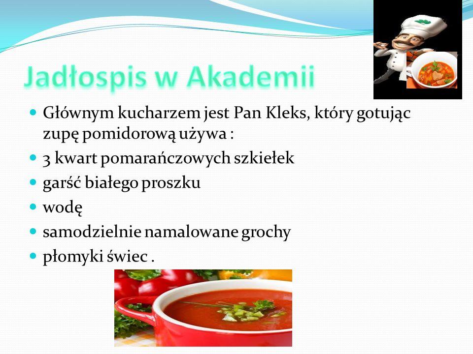 Głównym kucharzem jest Pan Kleks, który gotując zupę pomidorową używa : 3 kwart pomarańczowych szkiełek garść białego proszku wodę samodzielnie namalo