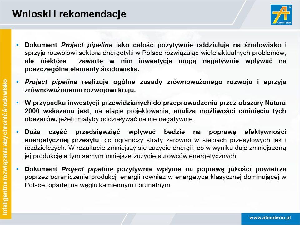 www.atmoterm.pl Inteligentne rozwiązania aby chronić środowisko Wnioski i rekomendacje  Dokument Project pipeline jako całość pozytywnie oddziałuje n
