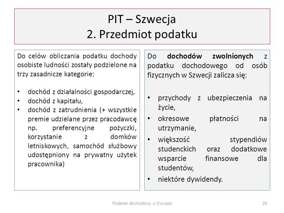 PIT – Szwecja 2. Przedmiot podatku Do celów obliczania podatku dochody osobiste ludności zostały podzielone na trzy zasadnicze kategorie: dochód z dzi