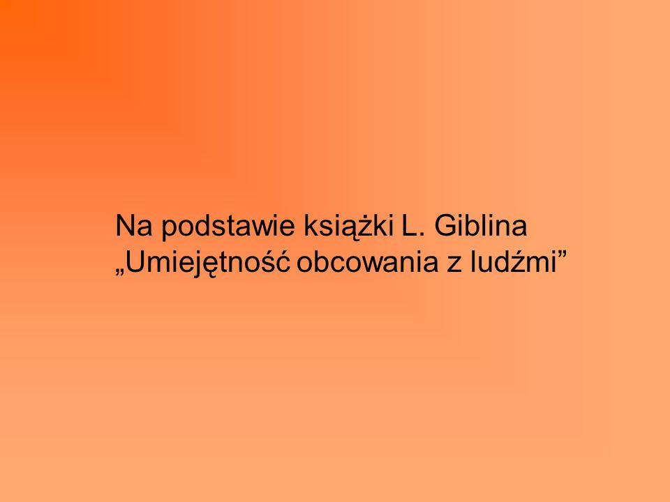 """Na podstawie książki L. Giblina """"Umiejętność obcowania z ludźmi"""""""
