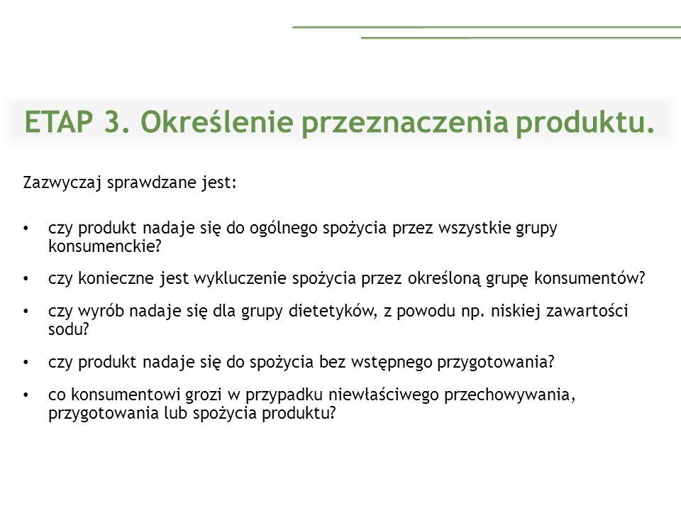 ETAP 3. Określenie przeznaczenia produktu. Zazwyczaj sprawdzane jest: czy produkt nadaje się do ogólnego spożycia przez wszystkie grupy konsumenckie?