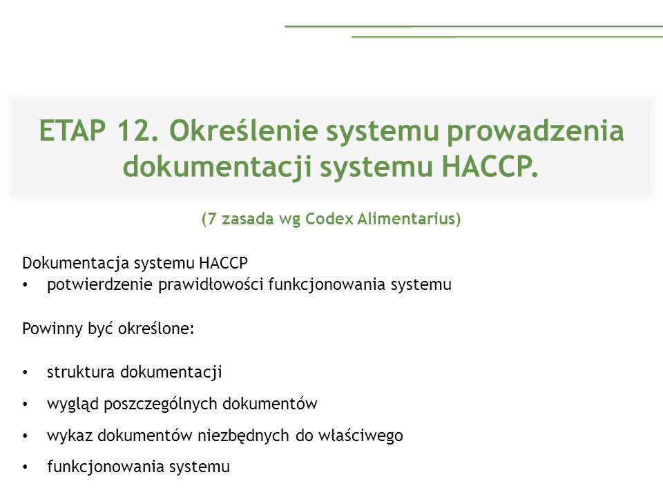 ETAP 12. Określenie systemu prowadzenia dokumentacji systemu HACCP. (7 zasada wg Codex Alimentarius) Dokumentacja systemu HACCP potwierdzenie prawidło