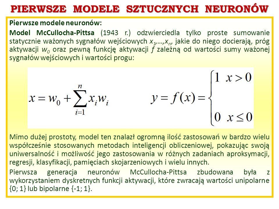 PIERWSZE MODELE SZTUCZNYCH NEURONÓW Pierwsze modele neuronów: Model McCullocha-Pittsa (1943 r.) odzwierciedla tylko proste sumowanie statycznie ważony