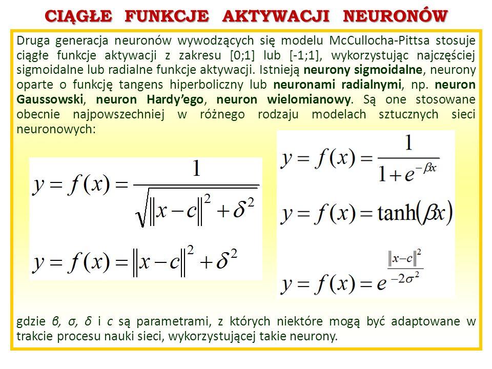 CIĄGŁE FUNKCJE AKTYWACJI NEURONÓW Druga generacja neuronów wywodzących się modelu McCullocha-Pittsa stosuje ciągłe funkcje aktywacji z zakresu [0;1] l