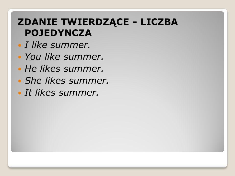 ZDANIE TWIERDZĄCE - LICZBA POJEDYNCZA I like summer.