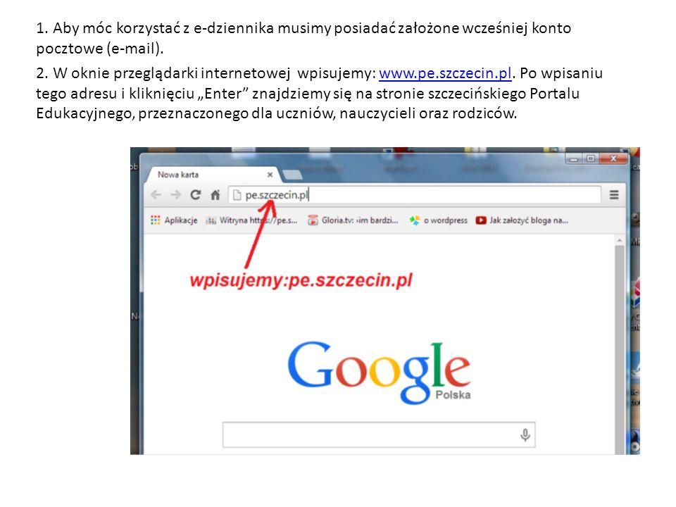 1.Aby móc korzystać z e-dziennika musimy posiadać założone wcześniej konto pocztowe (e-mail).