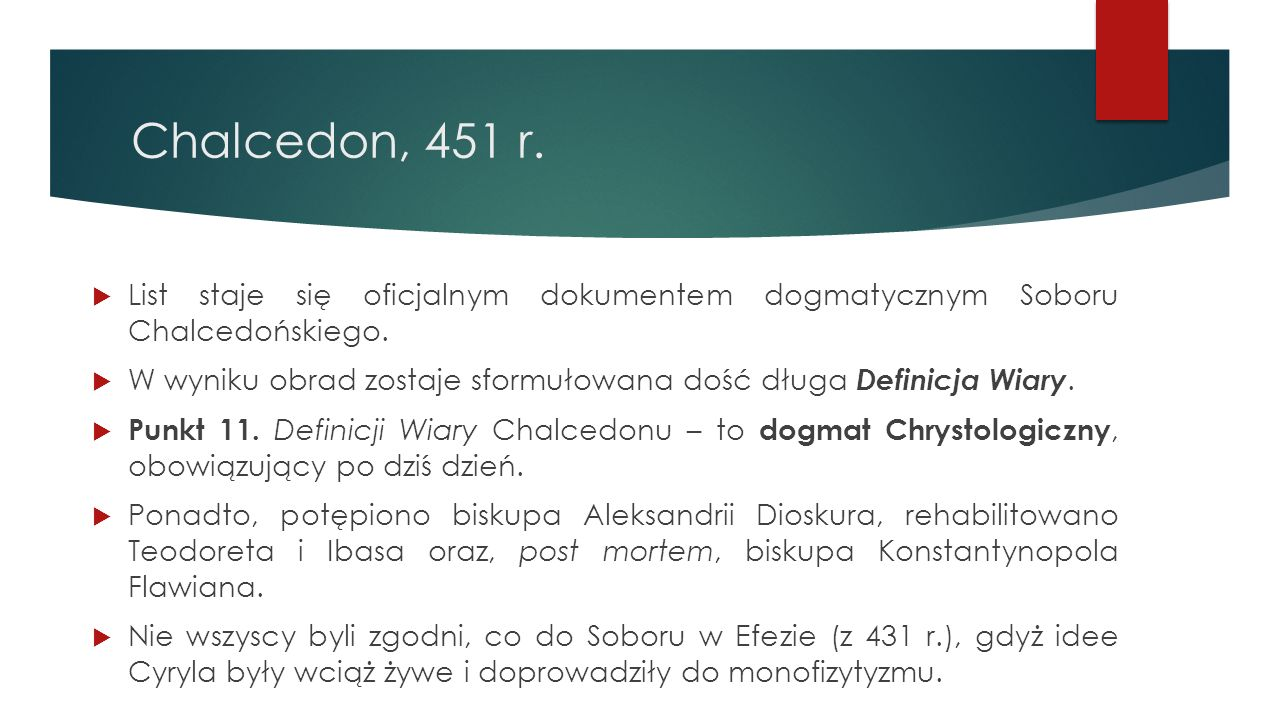 Chalcedon, 451 r.  List staje się oficjalnym dokumentem dogmatycznym Soboru Chalcedońskiego.  W wyniku obrad zostaje sformułowana dość długa Definic
