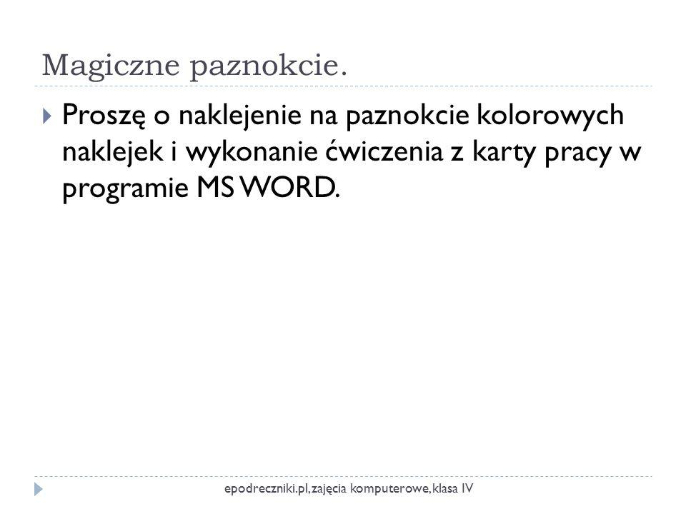 Magiczne paznokcie.  Proszę o naklejenie na paznokcie kolorowych naklejek i wykonanie ćwiczenia z karty pracy w programie MS WORD. epodreczniki.pl, z