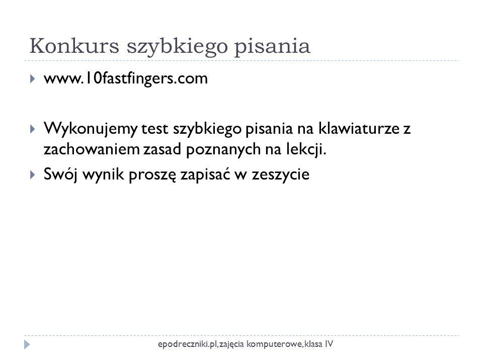 Konkurs szybkiego pisania  www.10fastfingers.com  Wykonujemy test szybkiego pisania na klawiaturze z zachowaniem zasad poznanych na lekcji.  Swój w