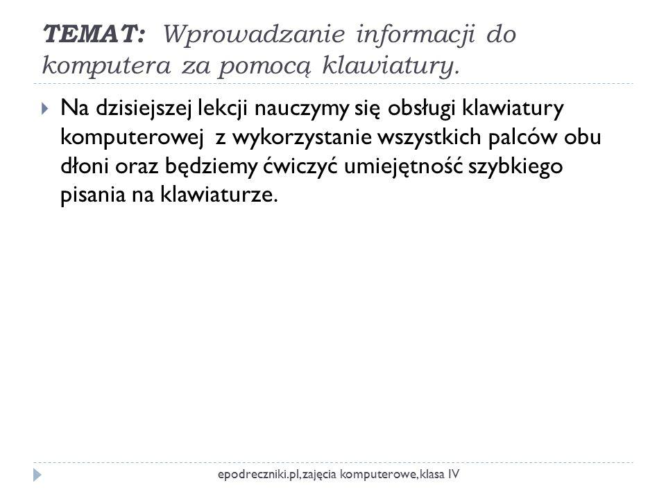 Wprowadzanie informacji do komputera za pomocą klawiatury – strona 3 z 5  www.epodreczniki.pl epodreczniki.pl, zajęcia komputerowe, klasa IV