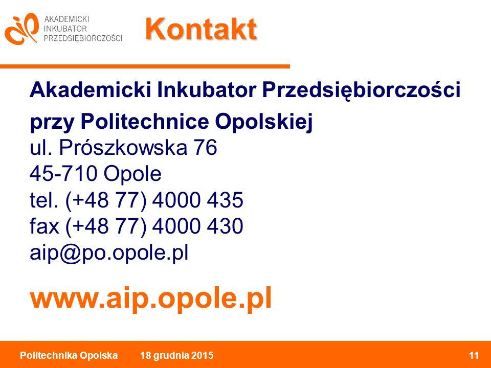 18 grudnia 201511Politechnika Opolska Kontakt Akademicki Inkubator Przedsiębiorczości przy Politechnice Opolskiej ul.