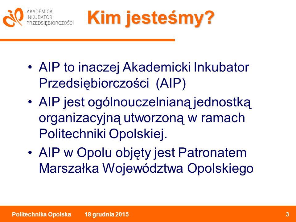 18 grudnia 20153Politechnika Opolska Kim jesteśmy.