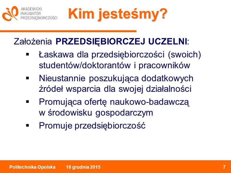 18 grudnia 20157Politechnika Opolska Kim jesteśmy.