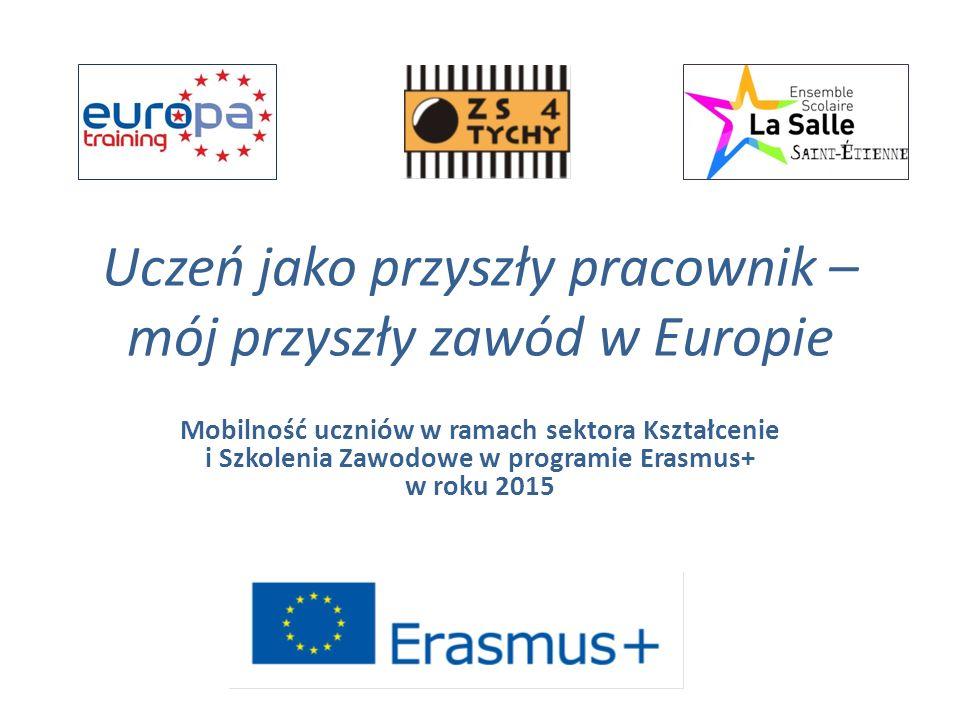 Uczeń jako przyszły pracownik – mój przyszły zawód w Europie Mobilność uczniów w ramach sektora Kształcenie i Szkolenia Zawodowe w programie Erasmus+ w roku 2015