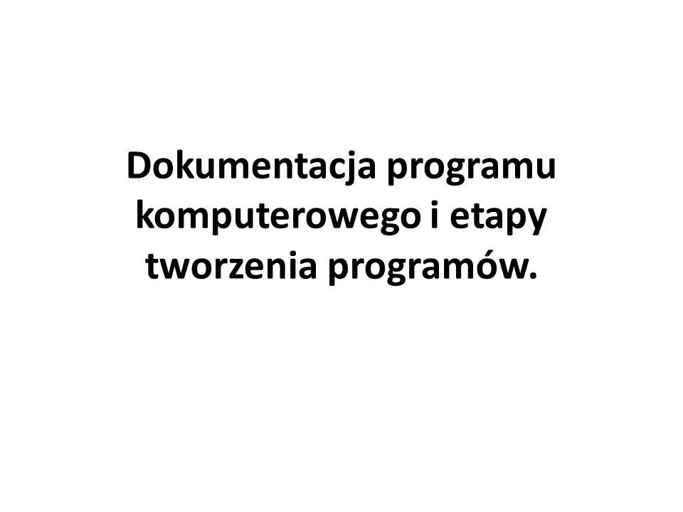 Dokumentacja programu komputerowego i etapy tworzenia programów.