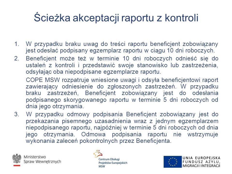 Ścieżka akceptacji raportu z kontroli 1.W przypadku braku uwag do treści raportu beneficjent zobowiązany jest odesłać podpisany egzemplarz raportu w ciągu 10 dni roboczych.