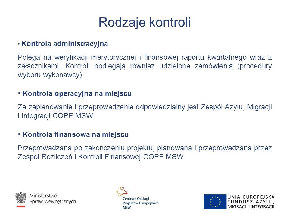 Rodzaje kontroli Kontrola administracyjna Polega na weryfikacji merytorycznej i finansowej raportu kwartalnego wraz z załącznikami.