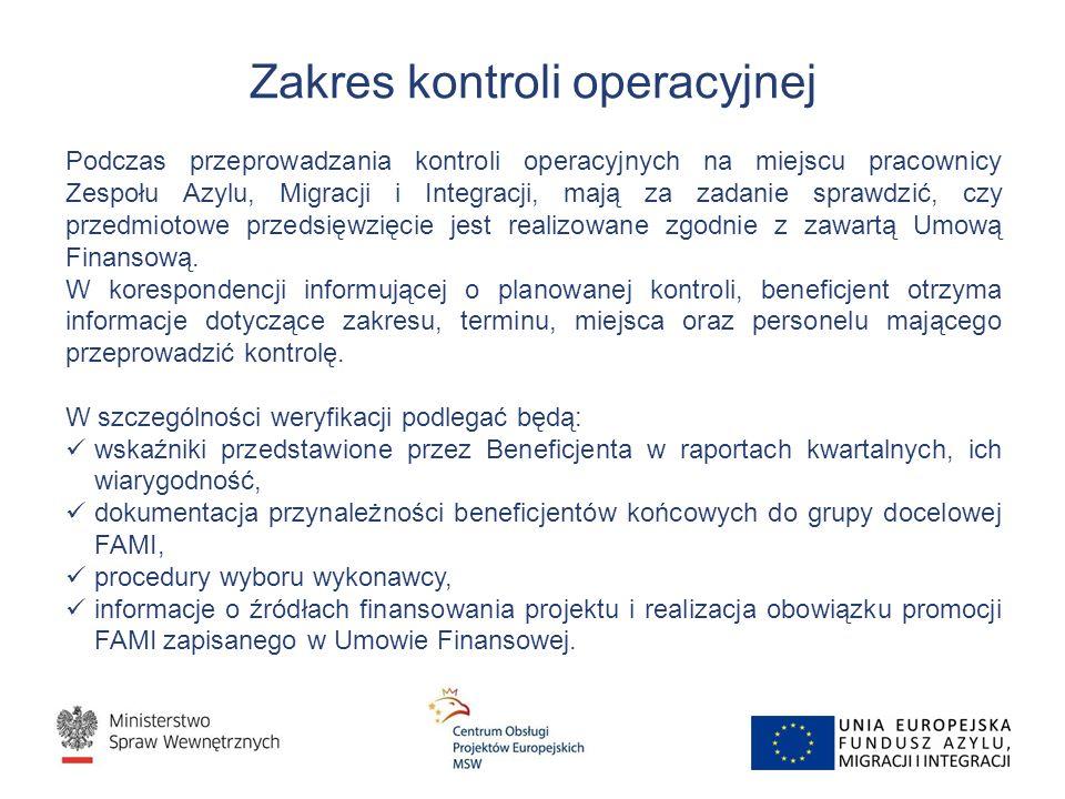 Zakres kontroli operacyjnej Podczas przeprowadzania kontroli operacyjnych na miejscu pracownicy Zespołu Azylu, Migracji i Integracji, mają za zadanie sprawdzić, czy przedmiotowe przedsięwzięcie jest realizowane zgodnie z zawartą Umową Finansową.