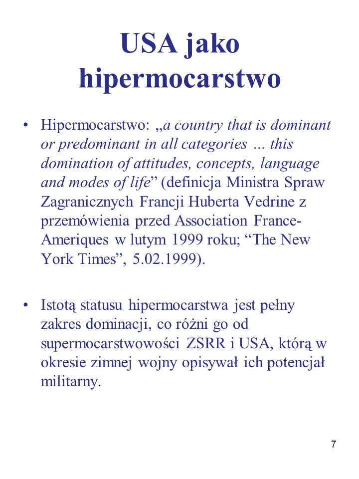 "USA jako hipermocarstwo Hipermocarstwo: ""a country that is dominant or predominant in all categories … this domination of attitudes, concepts, languag"