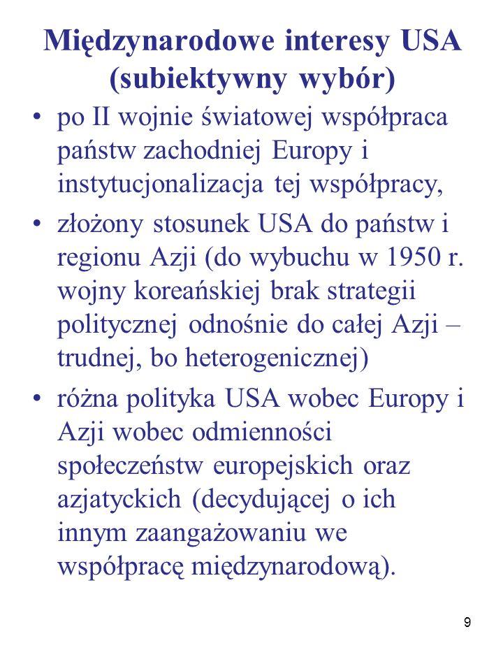 Międzynarodowe interesy USA (subiektywny wybór) po II wojnie światowej współpraca państw zachodniej Europy i instytucjonalizacja tej współpracy, złożony stosunek USA do państw i regionu Azji (do wybuchu w 1950 r.