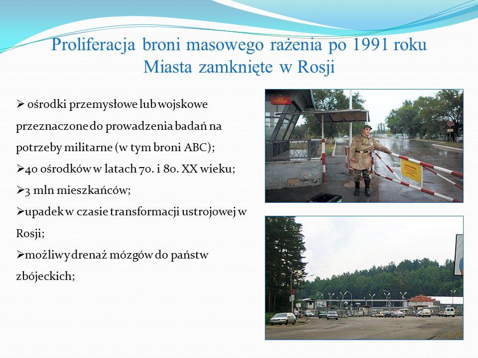 Proliferacja broni masowego rażenia po 1991 roku Miasta zamknięte w Rosji  ośrodki przemysłowe lub wojskowe przeznaczone do prowadzenia badań na potrzeby militarne (w tym broni ABC);  40 ośrodków w latach 70.