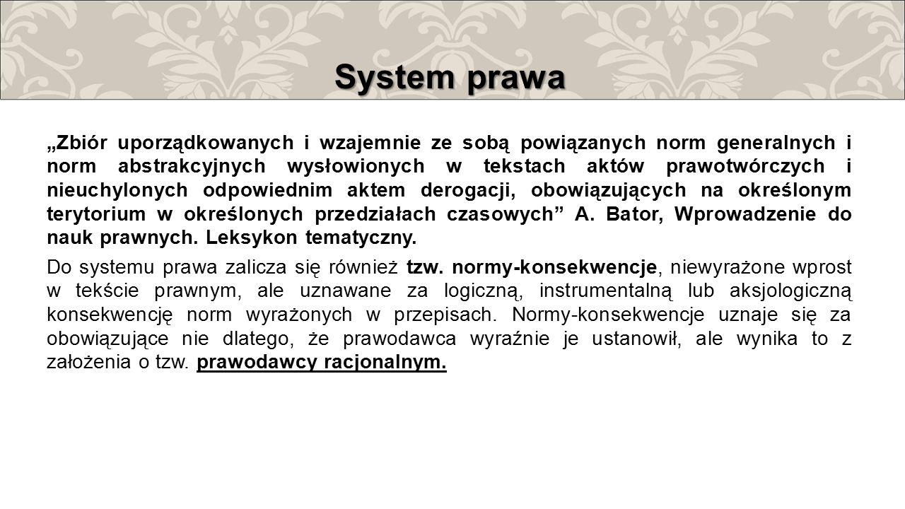 """System prawa """"Zbiór uporządkowanych i wzajemnie ze sobą powiązanych norm generalnych i norm abstrakcyjnych wysłowionych w tekstach aktów prawotwórczyc"""
