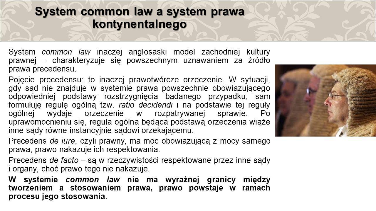 System common law a system prawa kontynentalnego System common law inaczej anglosaski model zachodniej kultury prawnej – charakteryzuje się powszechny