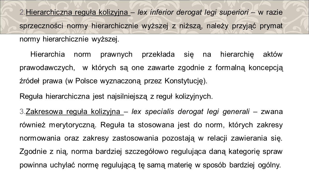 2. Hierarchiczna reguła kolizyjna – lex inferior derogat legi superiori – w razie sprzeczności normy hierarchicznie wyższej z niższą, należy przyjąć p