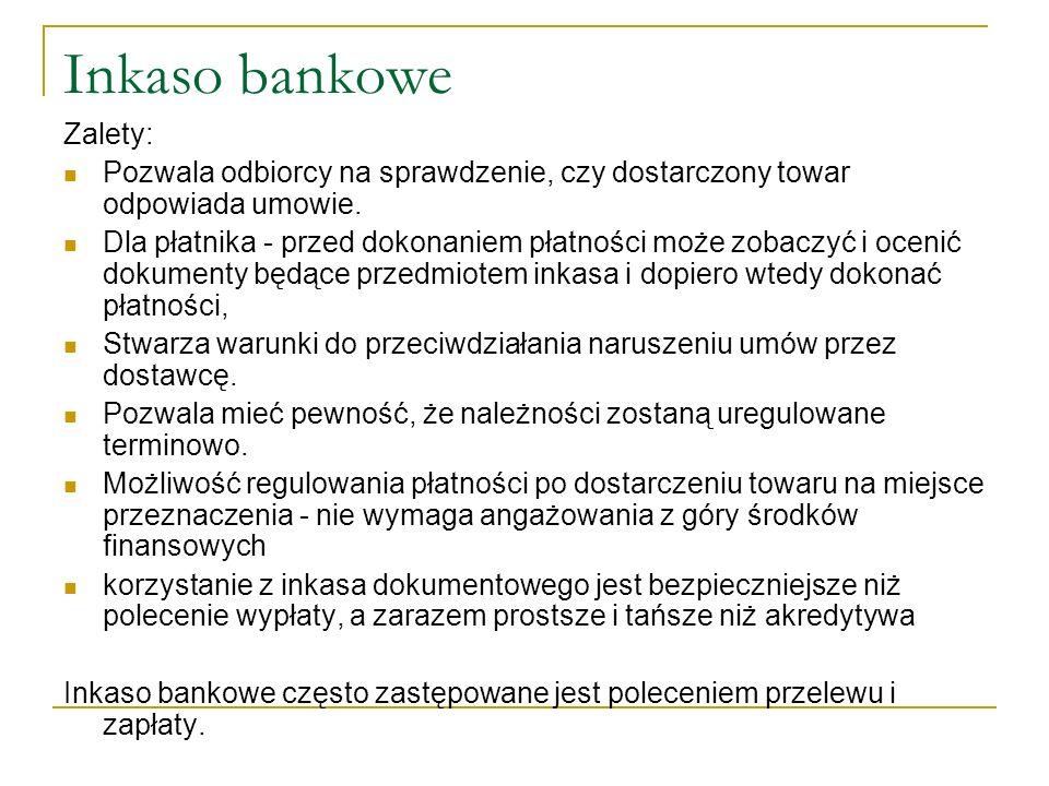 Opłaty Opłata za inkaso dokumentów lub weksla wynosi 0,1-0,2% kwoty transakcji lub weksla, nie mniej niż 60 zł i nie więcej niż 500 zł.