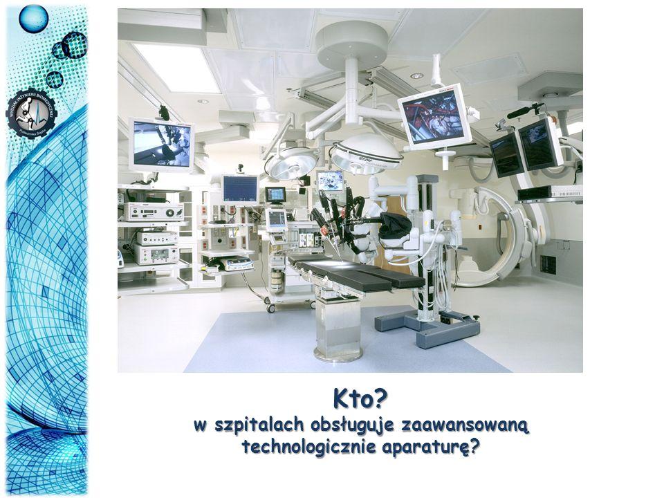 Kto? w szpitalach obsługuje zaawansowaną technologicznie aparaturę?