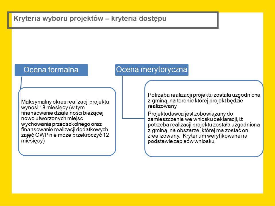 Kryteria wyboru projektów – kryteria dostępu Ocena formalna Maksymalny okres realizacji projektu wynosi 18 miesięcy (w tym finansowanie działalności b