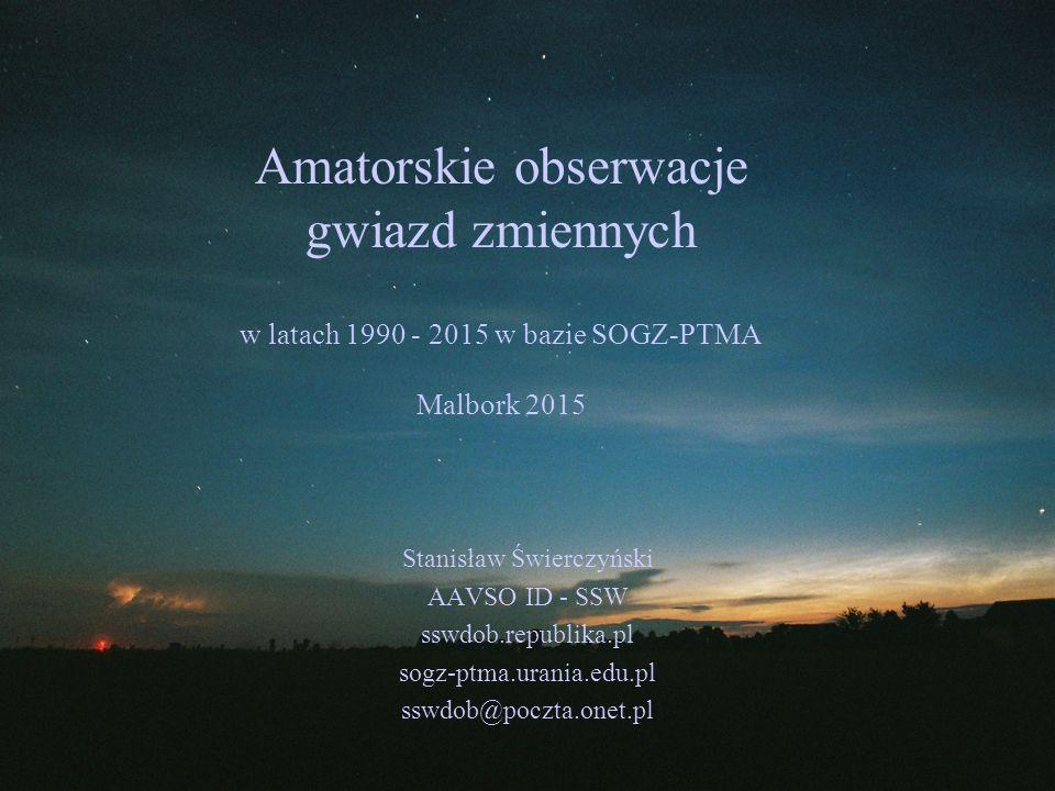Amatorskie obserwacje gwiazd zmiennych w latach 1990 - 2015 w bazie SOGZ-PTMA Malbork 2015 Stanisław Świerczyński AAVSO ID - SSW sswdob.republika.pl s