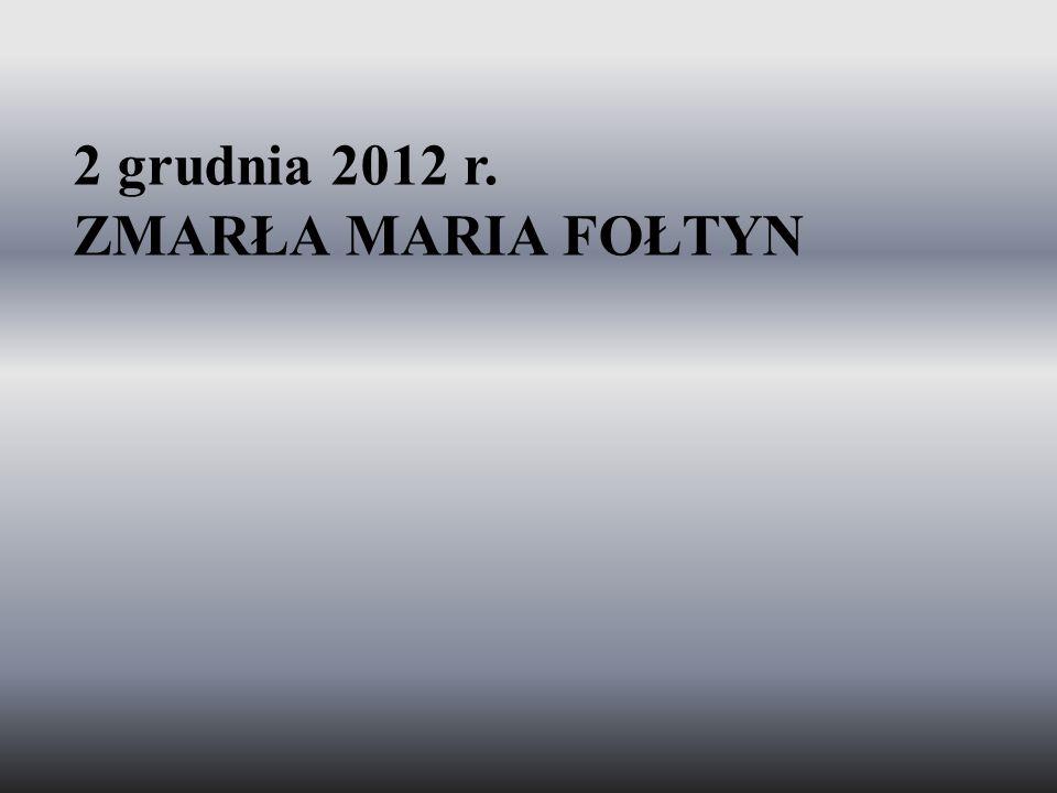 2 grudnia 2012 r. ZMARŁA MARIA FOŁTYN